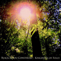 Black Bayou Construkt - Kingdoms Of Folly