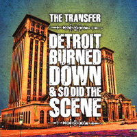 Transfer - Detroit Burned Down And So Did The Scene