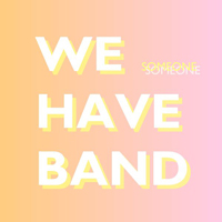 We Have Band - Someone (Single)
