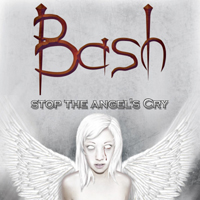 Bash - Stop The Angel's Cry
