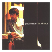Heaton, Paul - Fat Chance