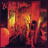 W.A.S.P. - Live... In The Raw (Remastered 1997)