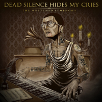 Dead Silence Hides My Cries - The Wretched Symphony