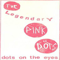 Legendary Pink Dots - Dots On the Eyes