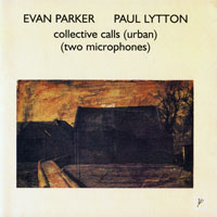 Parker, Evan - Collective Calls (Urban) (Two Microphones)