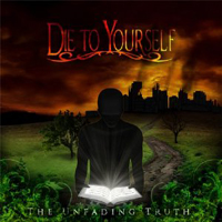 Die To Yourself - The Unfading Truth