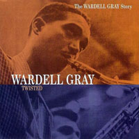 Gray, Wardell - The Wardell Gray Story (CD 3) Twisted
