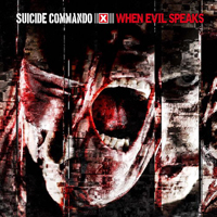 Suicide Commando - When Evil Speaks (Deluxe Edition CD1: When Evil Speaks)