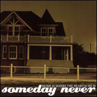 Someday Never - Home Is Where The Heartache Is