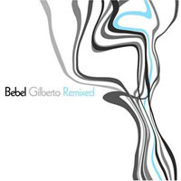 Gilberto, Bebel - Bebel Gilberto Remixed (CD 2)