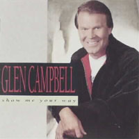 Campbell, Glenn - Show Me Your Way