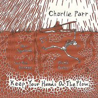 Parr, Charlie - Keep Your Hands On The Plow