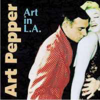 Art Pepper - Art In L.A. (CD 1)