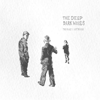 Deep Dark Woods - The Place I Left Behind