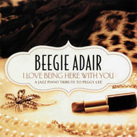 Adair, Beegie - I Love Being Here With You - A Jazz Piano Tribute To Peggy Lee