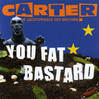 Carter the Unstoppable Sex Machine - You Fat Bastard (The Anthology: CD 1)