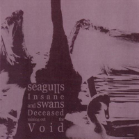 Seagulls Insane & Swans Deceased Mining Out the Void - Seagulls Insane and Swans Deceased Mining Out the Void