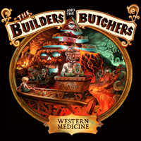 Builders & The Butchers - Western Medicine