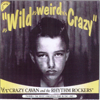 Crazy Cavan & The Rhythm Rockers - It's Wild, It's Weird, It's Crazy