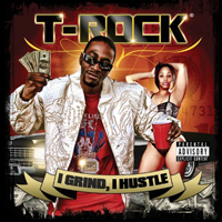 T-Rock - I Grind, I Hustle (CD 1)