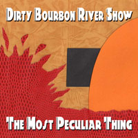 Dirty Bourbon River Show - The Most Peculiar Thing