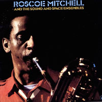 Mitchell, Roscoe - Roscoe Mitchell and the Sound and Space Ensembles