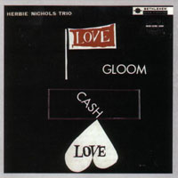 Nichols, Herbie - Love, Gloom, Cash, Love