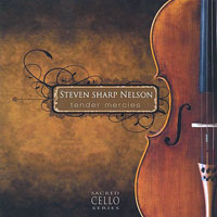 Steven Sharp Nelson - Tender Mercies the Sacred Cello Series