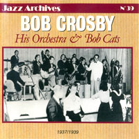 Bob Crosby - His Orchestra & The Bob Cats, 1937-1939