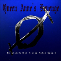 Queen Anne's Revenge - My Grandfather Killed Anton Webern