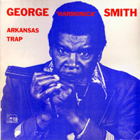 George 'Harmonica' Smith - Arkansas Trap