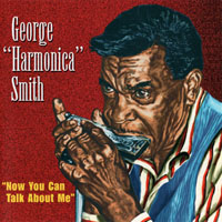 George 'Harmonica' Smith - Now You Can Talk About Me, 1960-82