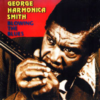 George 'Harmonica' Smith - Blowing The Blues
