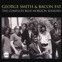 George 'Harmonica' Smith - George Smith & Bacon Fat - Complete Horizon Sessions (CD 1)