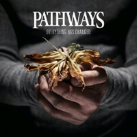Pathways - Everything Has Changed
