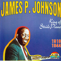 James P. Johnson - King of Stride Piano, 1918-44