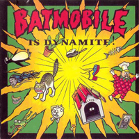 Batmobile - Batmobile Is Dynamite