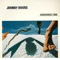 Rivers, Johnny - Borrowed Time