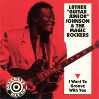 Luther 'Guitar Junior' Johnson - I Want To Groove With You