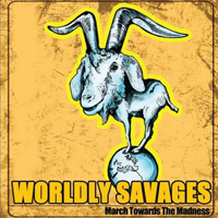 Worldly Savages - March Towards the Madness