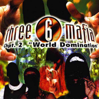 Three 6 Mafia - Chpt 2: World Domination