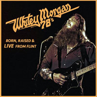 Whitey Morgan And The 78's - Born Raised & Live From Flint