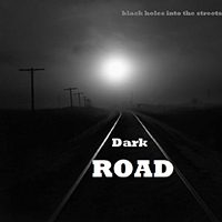 Black Holes Into The Streets - Dark Road