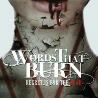 Words That Burn - Regret Is For The Dead