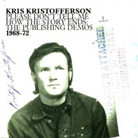 Kristofferson, Kris - Please Don't Tell Me How The Story Ends: The Publishing Demos 1968-72