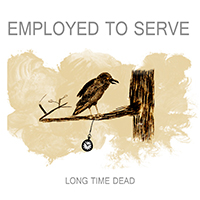 Employed To Serve - Long Time Dead (EP)
