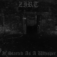 Zirt - It Started As A Whisper