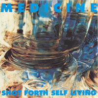 Medicine - Shot Forth Self Living