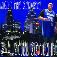 Madd Tha Gangsta - Still Gettin It