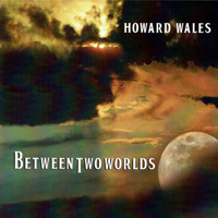 Wales, Howard - Between Two Worlds